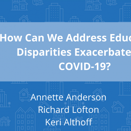 Webinar: How Can We Address Educational Disparities Exacerbated by COVID-19?